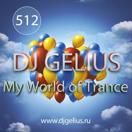 DJ GELIUS - My World of Trance #512