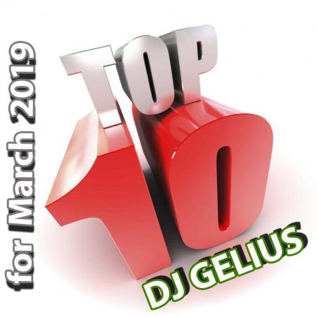 DJ GELIUS - TOP 10 for March 2019