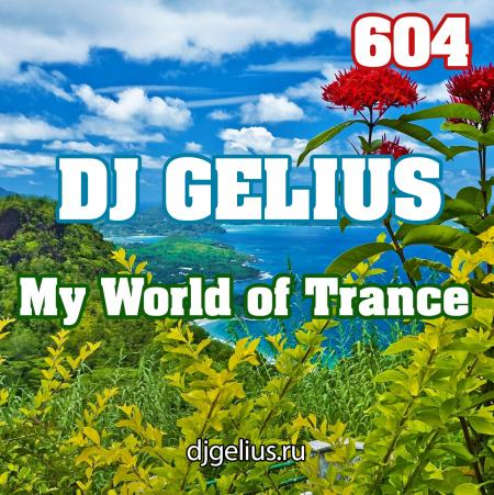 DJ GELIUS - My World of Trance 604