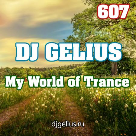 DJ GELIUS - My World of Trance 607