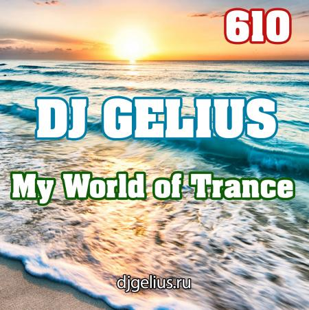 DJ GELIUS - My World of Trance 610