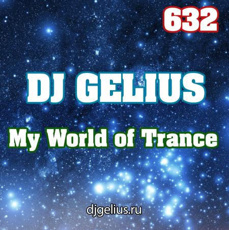 DJ GELIUS - My World of Trance 632